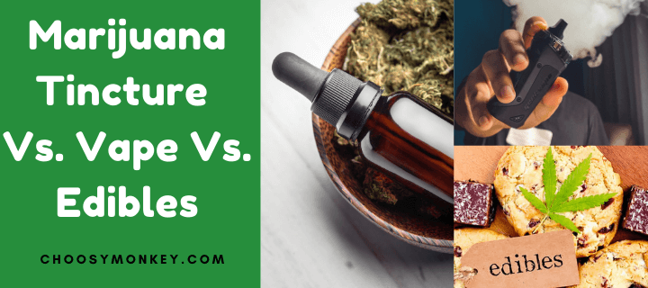 Tincture Vs Vape Vs Edibles